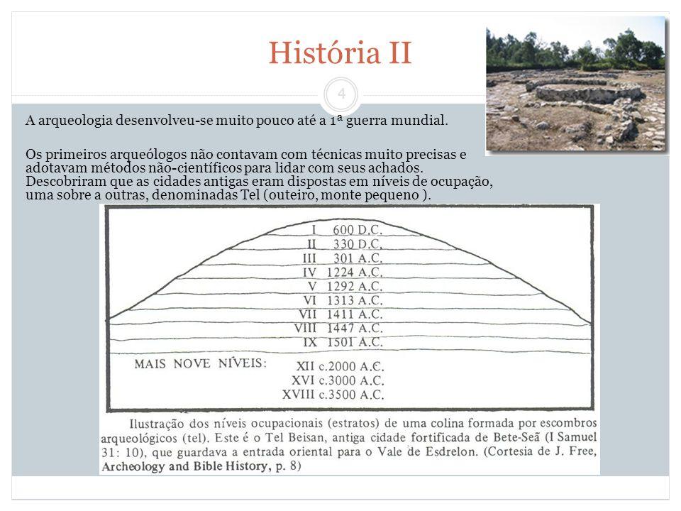 4 História II A arqueologia desenvolveu-se muito pouco até a 1ª guerra mundial. Os primeiros arqueólogos não contavam com técnicas muito precisas e ad