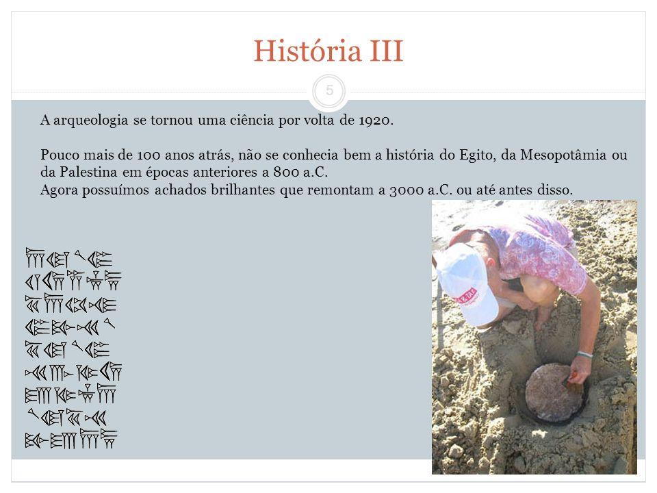 5 História III A arqueologia se tornou uma ciência por volta de 1920. Pouco mais de 100 anos atrás, não se conhecia bem a história do Egito, da Mesopo