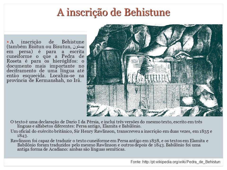 7 A inscrição de Behistune O texto é uma declaração de Dario I da Pérsia, e inclui três versões do mesmo texto, escrito em três línguas e alfabetos di