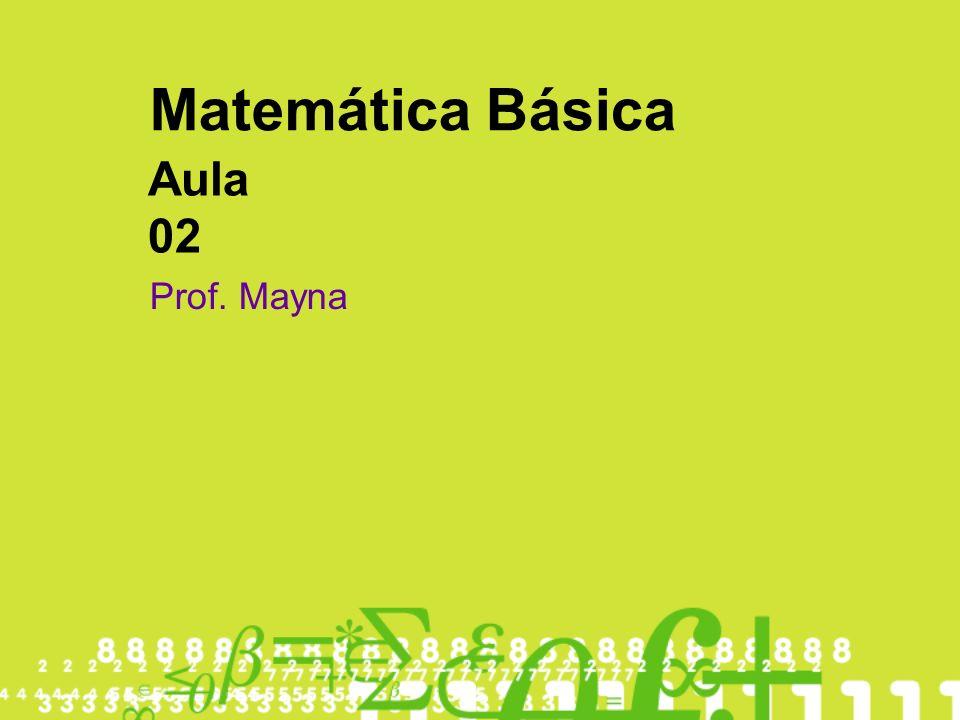 Matemática Básica Prof. Mayna Aula 02