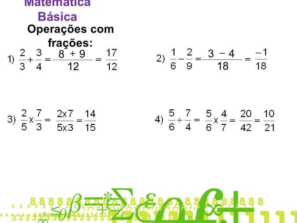 Matemática Básica Operações com frações: 12 8 9 18 3 4