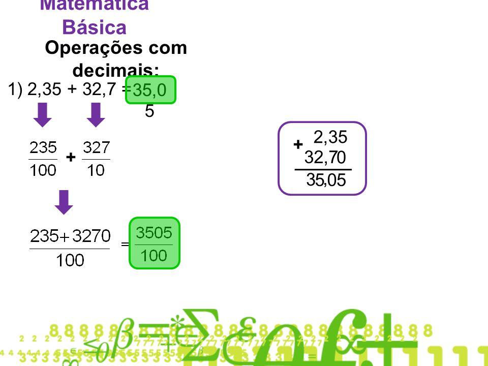 Matemática Básica Operações com decimais: 1) 2,35 + 32,7 = 2,35 32,7 + 505 3, 35,0 5 +0
