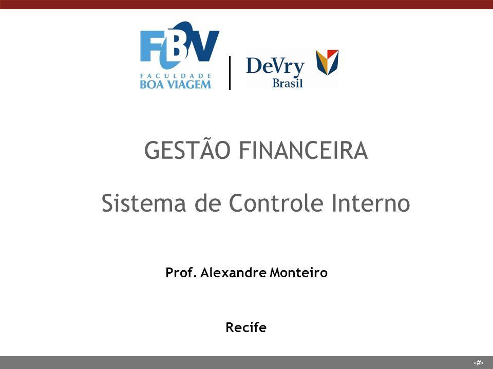 1 GESTÃO FINANCEIRA Sistema de Controle Interno Prof. Alexandre Monteiro Recife