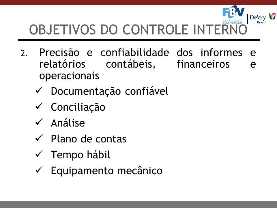 2. Precisão e confiabilidade dos informes e relatórios contábeis, financeiros e operacionais Documentação confiável Conciliação Análise Plano de conta