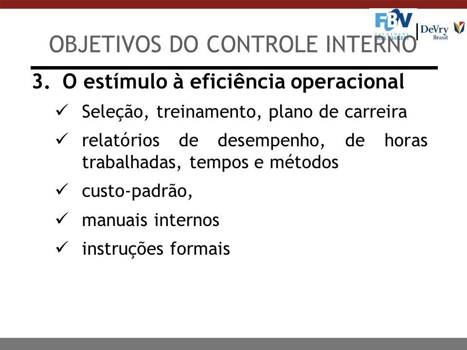 3.O estímulo à eficiência operacional Seleção, treinamento, plano de carreira relatórios de desempenho, de horas trabalhadas, tempos e métodos custo-p
