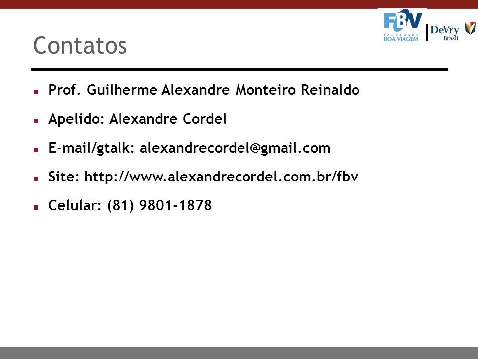 Contatos Prof. Guilherme Alexandre Monteiro Reinaldo Apelido: Alexandre Cordel E-mail/gtalk: alexandrecordel@gmail.com Site: http://www.alexandrecorde