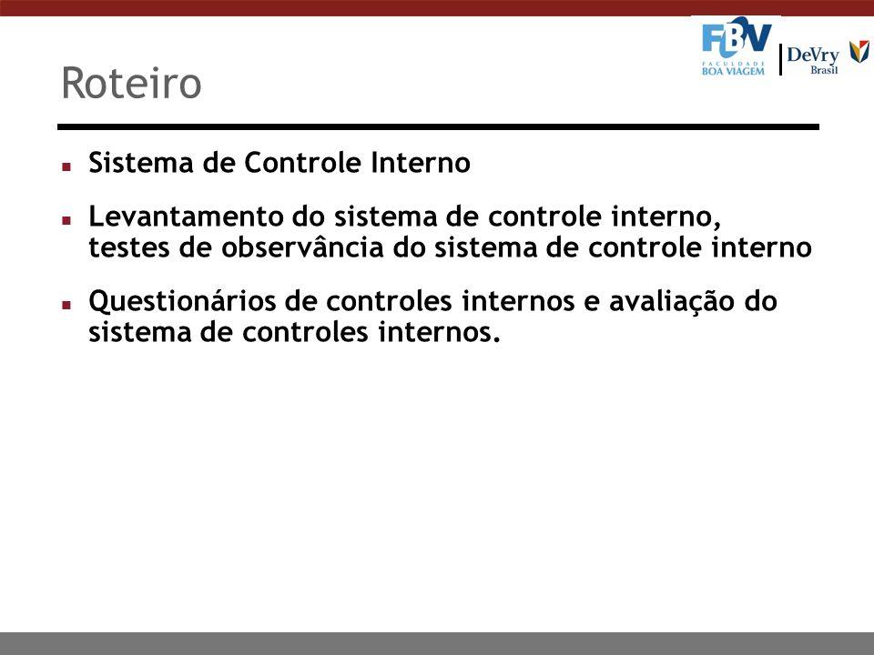 Roteiro Sistema de Controle Interno Levantamento do sistema de controle interno, testes de observância do sistema de controle interno Questionários de