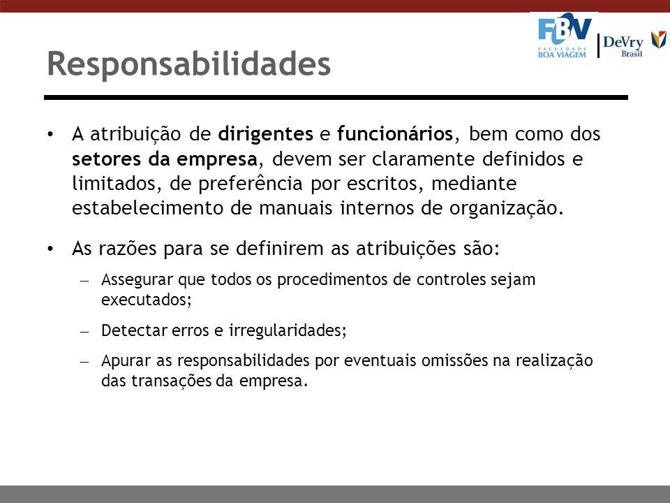 Responsabilidades A atribuição de dirigentes e funcionários, bem como dos setores da empresa, devem ser claramente definidos e limitados, de preferênc