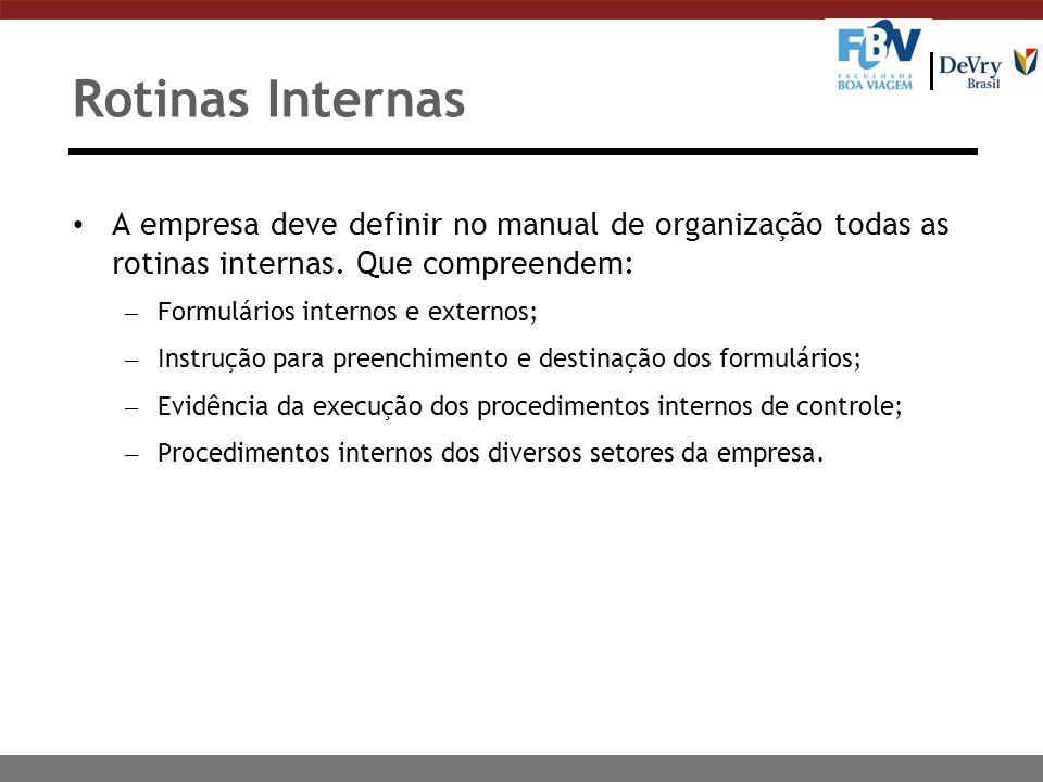Rotinas Internas A empresa deve definir no manual de organização todas as rotinas internas. Que compreendem: – Formulários internos e externos; – Inst