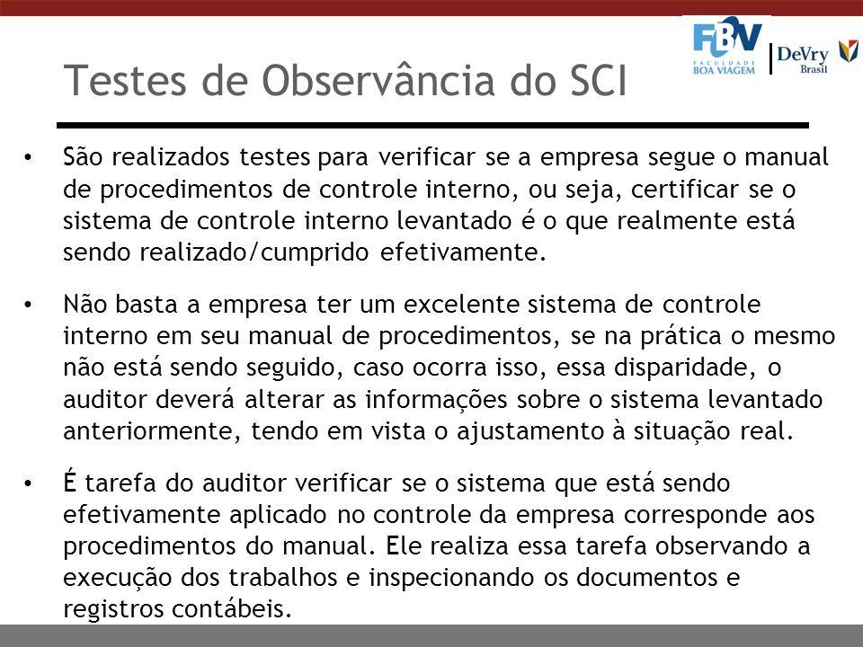 Testes de Observância do SCI São realizados testes para verificar se a empresa segue o manual de procedimentos de controle interno, ou seja, certifica