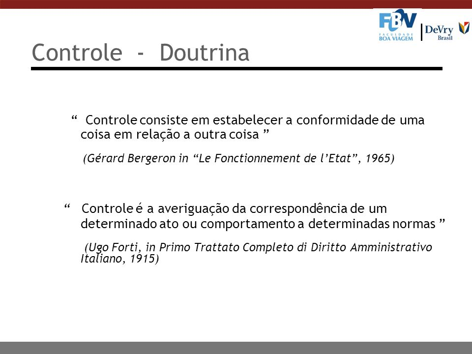 Controle - Doutrina Controle consiste em estabelecer a conformidade de uma coisa em relação a outra coisa (Gérard Bergeron in Le Fonctionnement de lEt