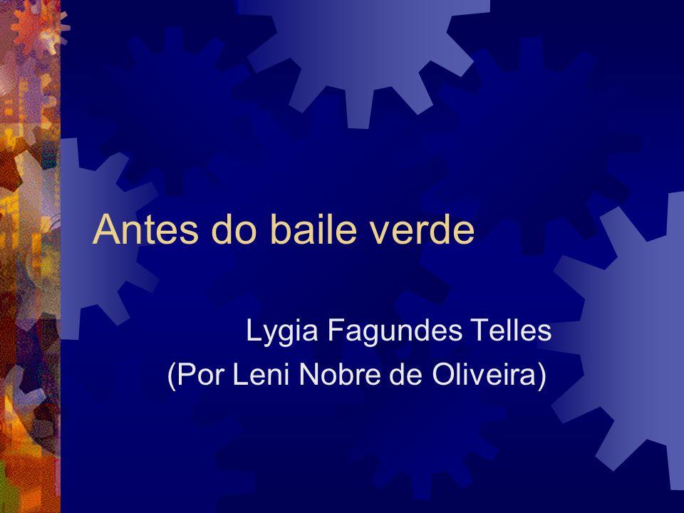 Antes do baile verde Lygia Fagundes Telles (Por Leni Nobre de Oliveira)