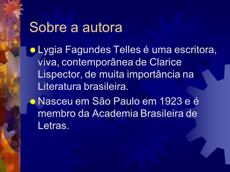 Sobre a autora Lygia Fagundes Telles é uma escritora, viva, contemporânea de Clarice Lispector, de muita importância na Literatura brasileira. Nasceu