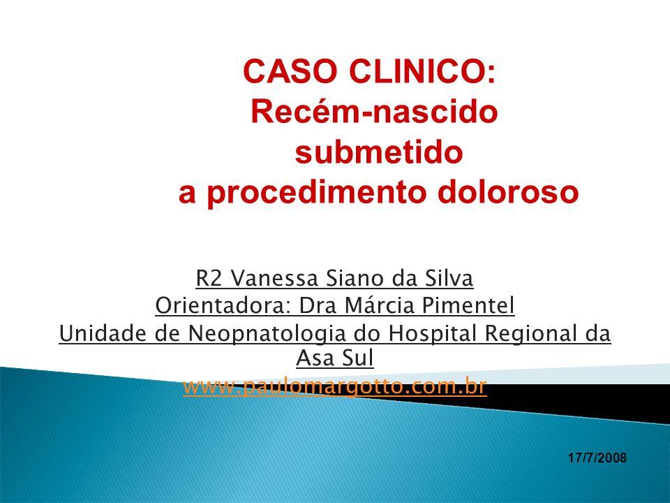 R2 Vanessa Siano da Silva Orientadora: Dra Márcia Pimentel Unidade de Neopnatologia do Hospital Regional da Asa Sul www.paulomargotto.com.br CASO CLIN