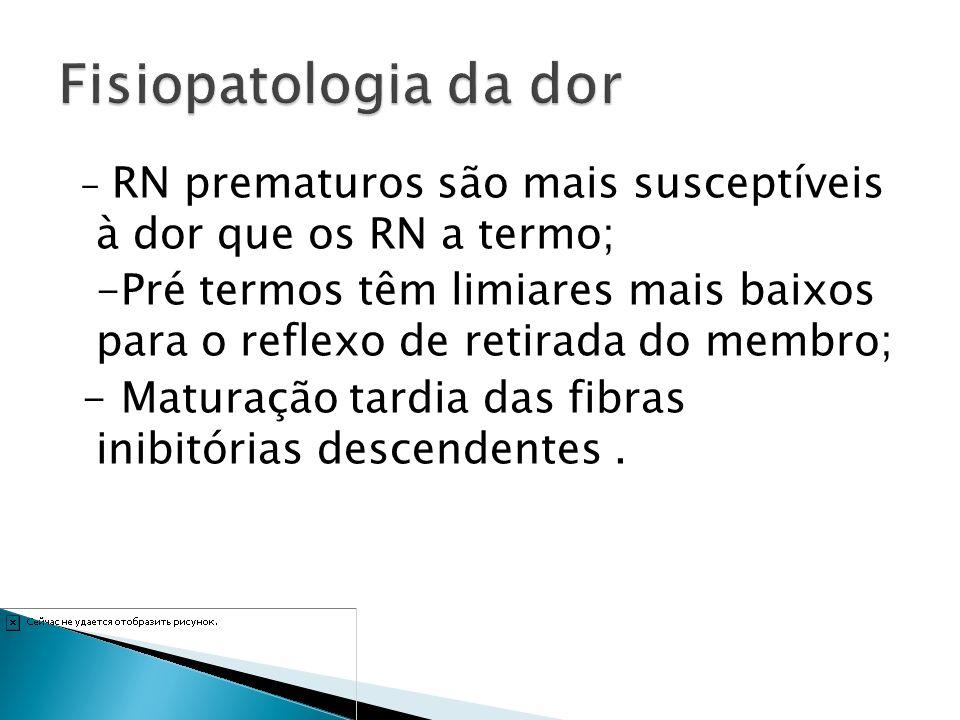 - RN prematuros são mais susceptíveis à dor que os RN a termo; -Pré termos têm limiares mais baixos para o reflexo de retirada do membro; - Maturação