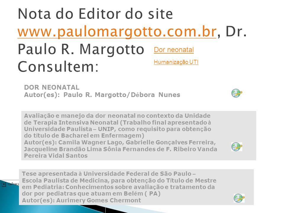 Dor neonatal Humanização UTI DOR NEONATAL Autor(es): Paulo R. Margotto/D é bora Nunes Avalia ç ão e manejo da dor neonatal no contexto da Unidade de T