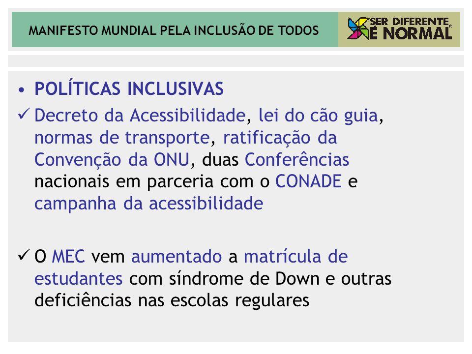 MANIFESTO MUNDIAL PELA INCLUSÃO DE TODOS POLÍTICAS INCLUSIVAS Decreto da Acessibilidade, lei do cão guia, normas de transporte, ratificação da Convenç