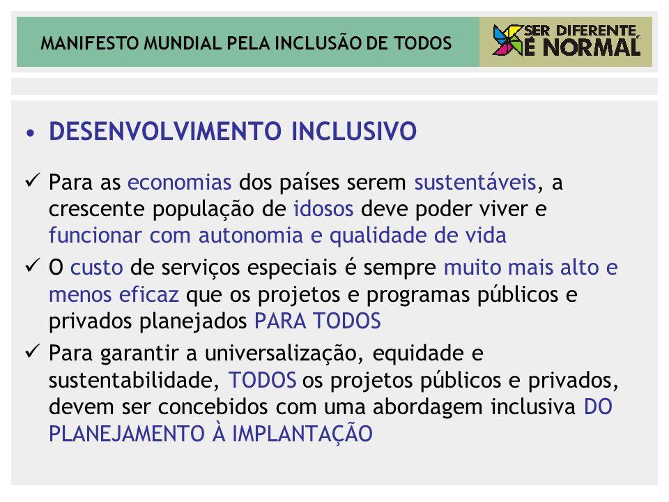 MANIFESTO MUNDIAL PELA INCLUSÃO DE TODOS DESENVOLVIMENTO INCLUSIVO Para as economias dos países serem sustentáveis, a crescente população de idosos de