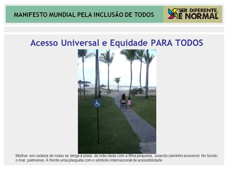 MANIFESTO MUNDIAL PELA INCLUSÃO DE TODOS Acesso Universal e Equidade PARA TODOS Mulher em cadeira de rodas se dirige à praia, de mão dada com a filha