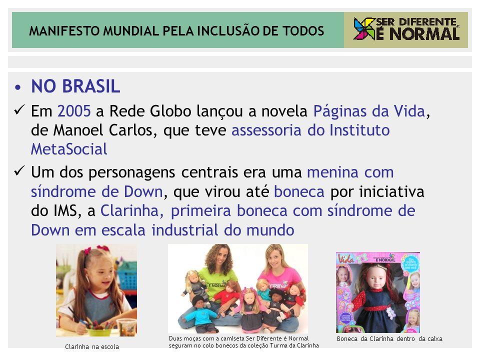 MANIFESTO MUNDIAL PELA INCLUSÃO DE TODOS NO BRASIL Em 2005 a Rede Globo lançou a novela Páginas da Vida, de Manoel Carlos, que teve assessoria do Inst
