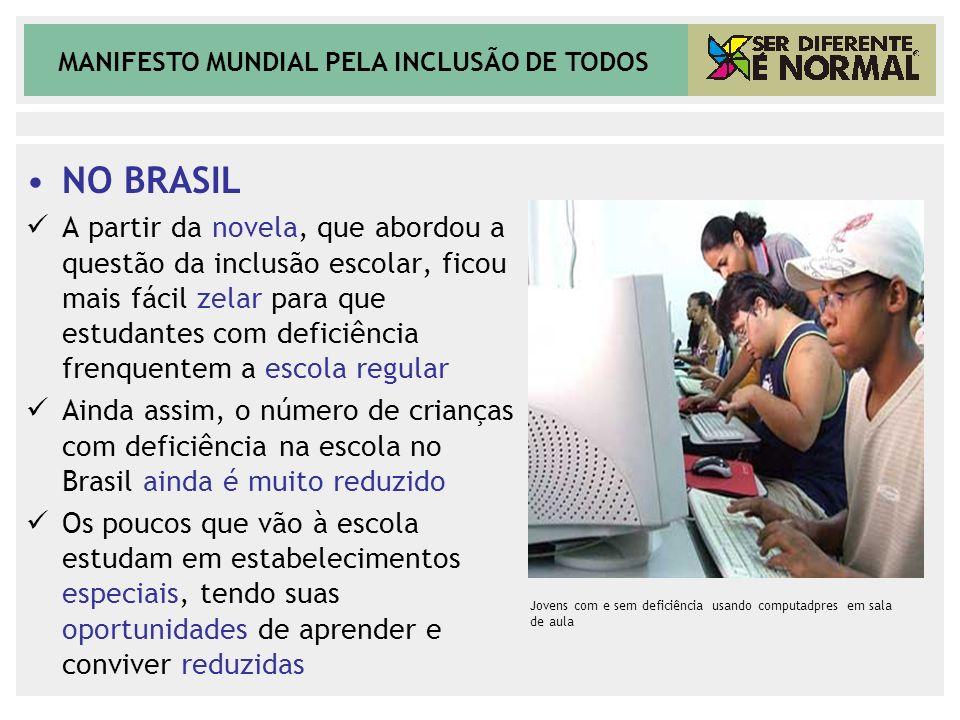 MANIFESTO MUNDIAL PELA INCLUSÃO DE TODOS NO BRASIL A partir da novela, que abordou a questão da inclusão escolar, ficou mais fácil zelar para que estu
