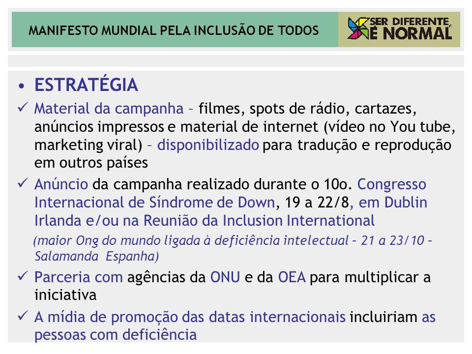 MANIFESTO MUNDIAL PELA INCLUSÃO DE TODOS ESTRATÉGIA Material da campanha – filmes, spots de rádio, cartazes, anúncios impressos e material de internet