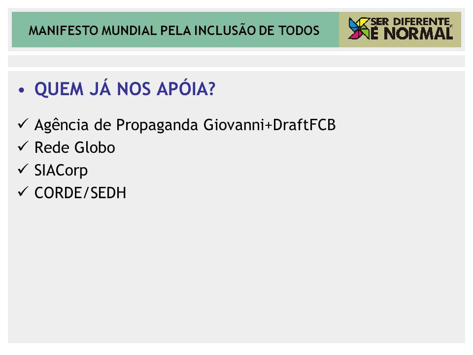 MANIFESTO MUNDIAL PELA INCLUSÃO DE TODOS QUEM JÁ NOS APÓIA? Agência de Propaganda Giovanni+DraftFCB Rede Globo SIACorp CORDE/SEDH