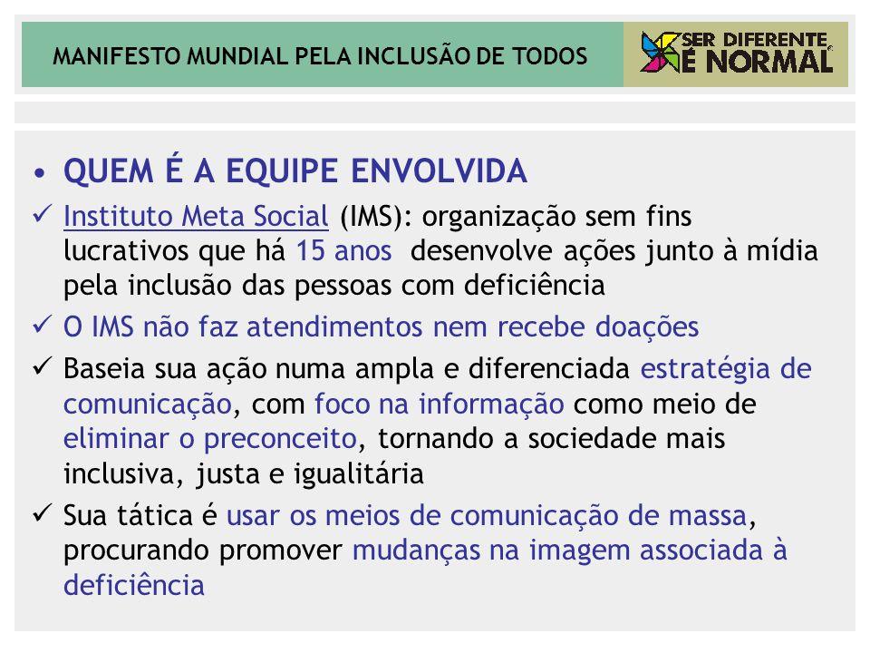 MANIFESTO MUNDIAL PELA INCLUSÃO DE TODOS QUEM É A EQUIPE ENVOLVIDA Instituto Meta Social (IMS): organização sem fins lucrativos que há 15 anos desenvo