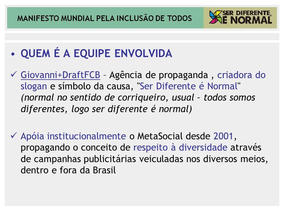 MANIFESTO MUNDIAL PELA INCLUSÃO DE TODOS QUEM É A EQUIPE ENVOLVIDA Giovanni+DraftFCB – Agência de propaganda, criadora do slogan e símbolo da causa,
