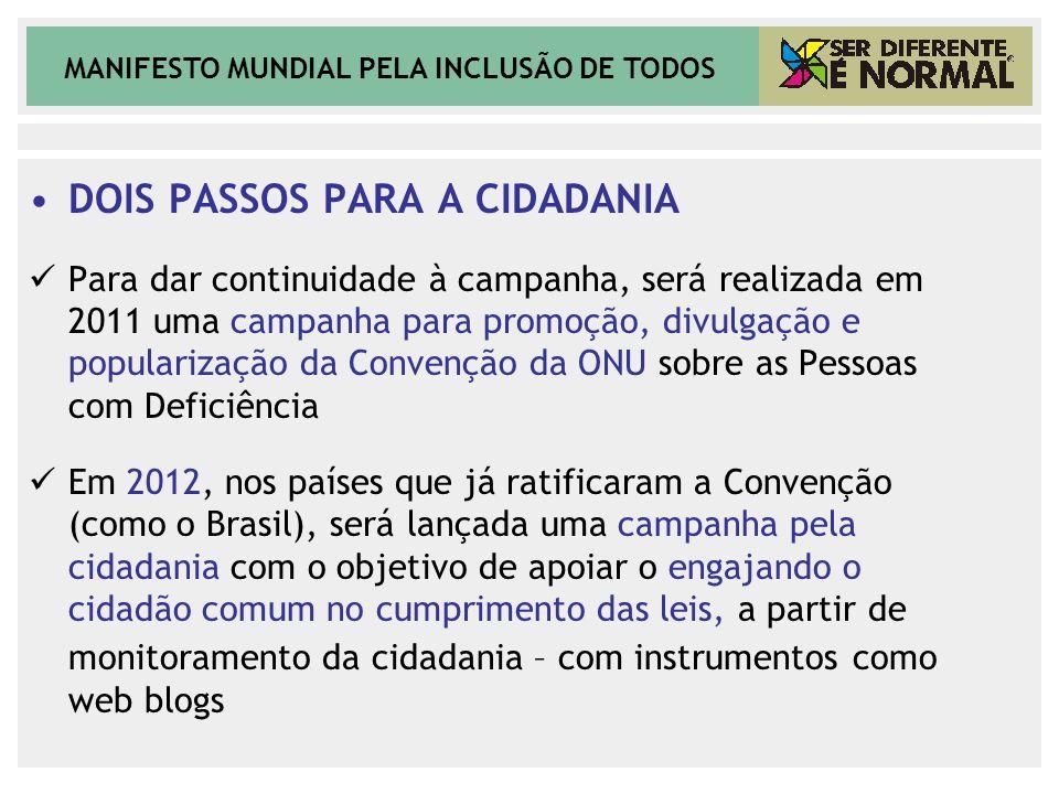 MANIFESTO MUNDIAL PELA INCLUSÃO DE TODOS DOIS PASSOS PARA A CIDADANIA Para dar continuidade à campanha, será realizada em 2011 uma campanha para promo