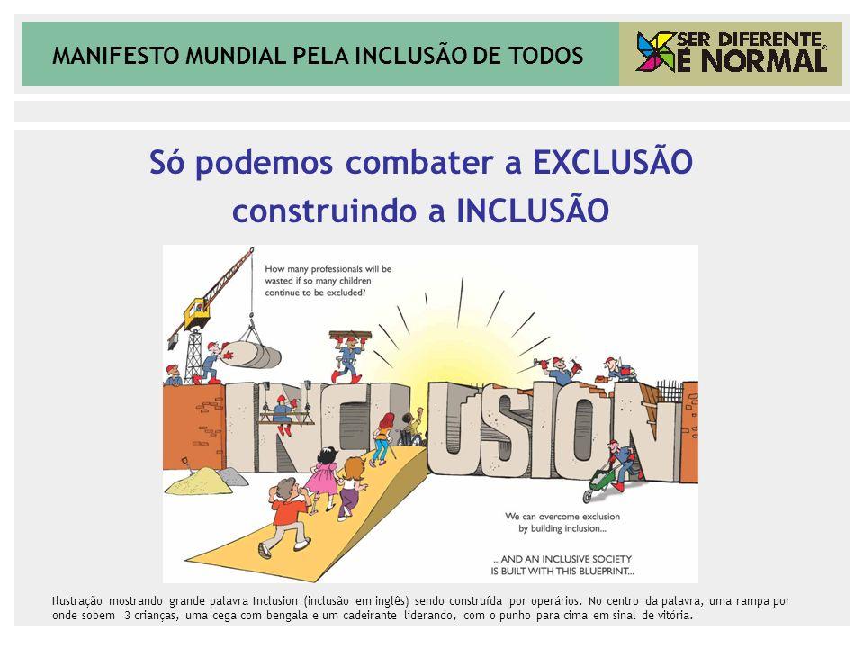 MANIFESTO MUNDIAL PELA INCLUSÃO DE TODOS Só podemos combater a EXCLUSÃO construindo a INCLUSÃO Ilustração mostrando grande palavra Inclusion (inclusão