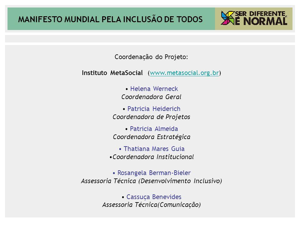 MANIFESTO MUNDIAL PELA INCLUSÃO DE TODOS Coordenação do Projeto: Instituto MetaSocial (www.metasocial.org.br)www.metasocial.org.br Helena Werneck Coor