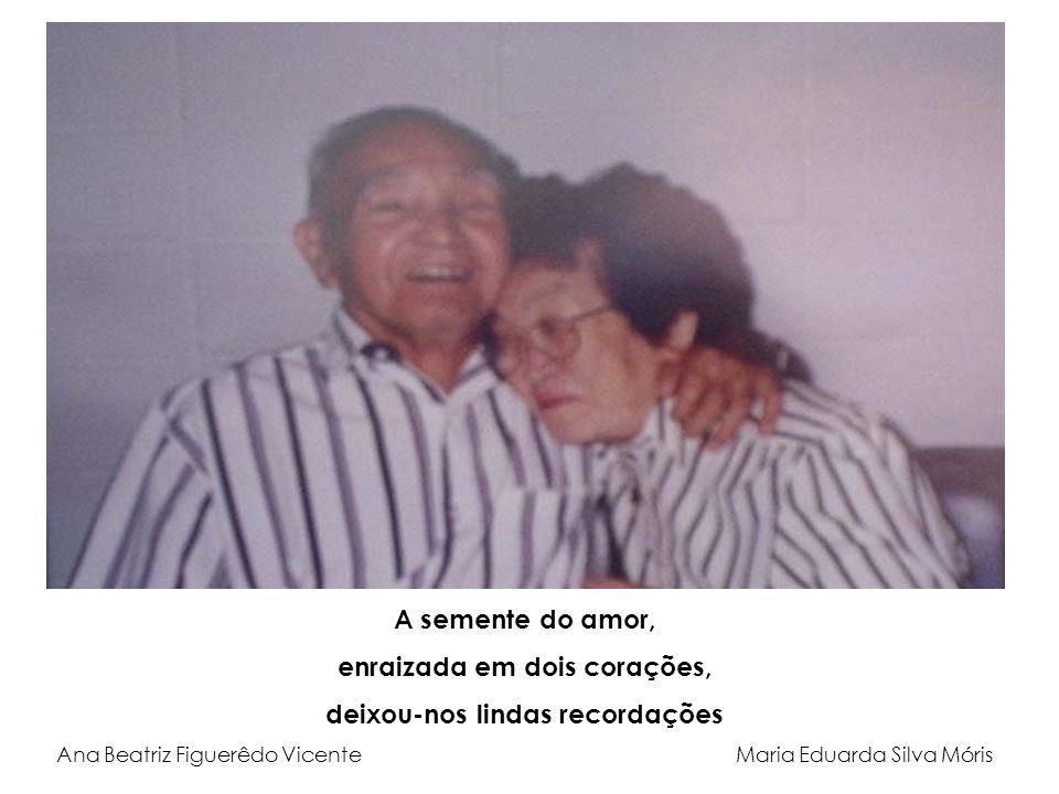 A semente do amor, enraizada em dois corações, deixou-nos lindas recordações Ana Beatriz Figuerêdo Vicente Maria Eduarda Silva Móris