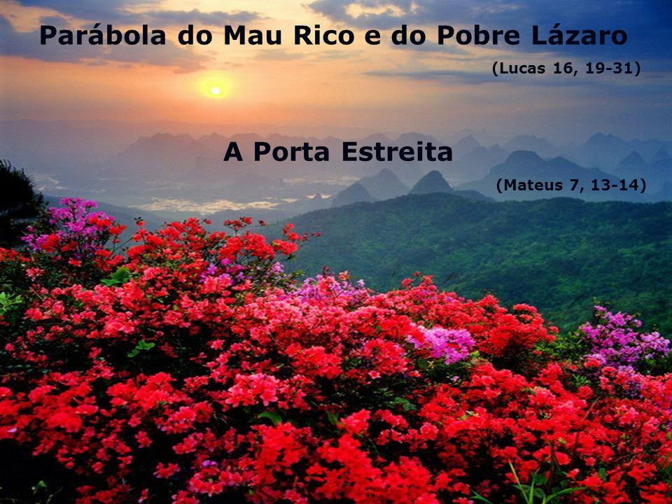 Parábola do Mau Rico e do Pobre Lázaro (Lucas 16, 19-31) A Porta Estreita (Mateus 7, 13-14)