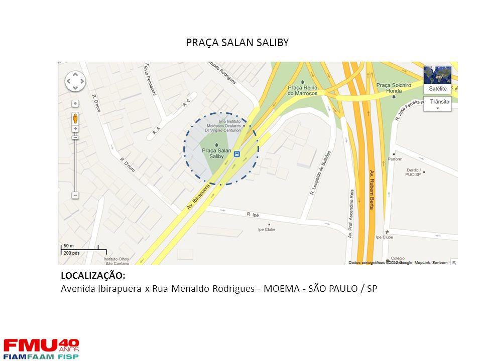 LOCALIZAÇÃO: Avenida Ibirapuera x Rua Menaldo Rodrigues– MOEMA - SÃO PAULO / SP PRAÇA SALAN SALIBY