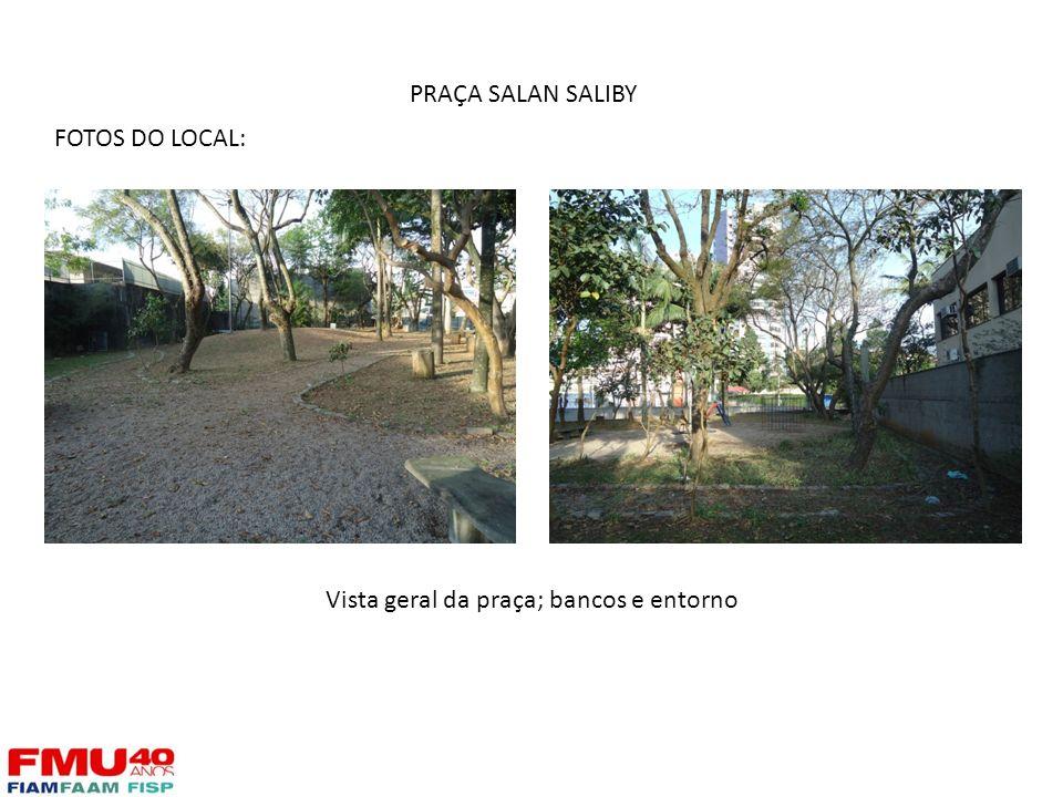 FOTOS DO LOCAL: Vista geral da praça; bancos e entorno PRAÇA SALAN SALIBY
