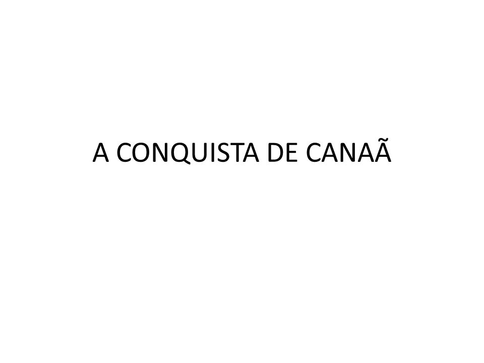 A CONQUISTA DE CANAÃ