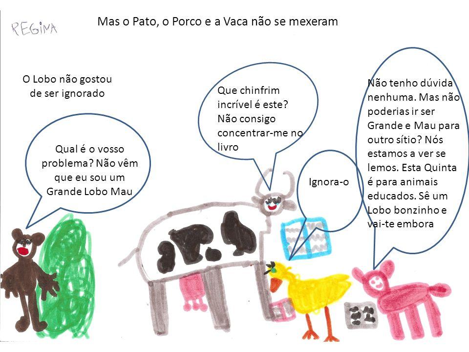 Mas o Pato, o Porco e a Vaca não se mexeram Que chinfrim incrível é este.