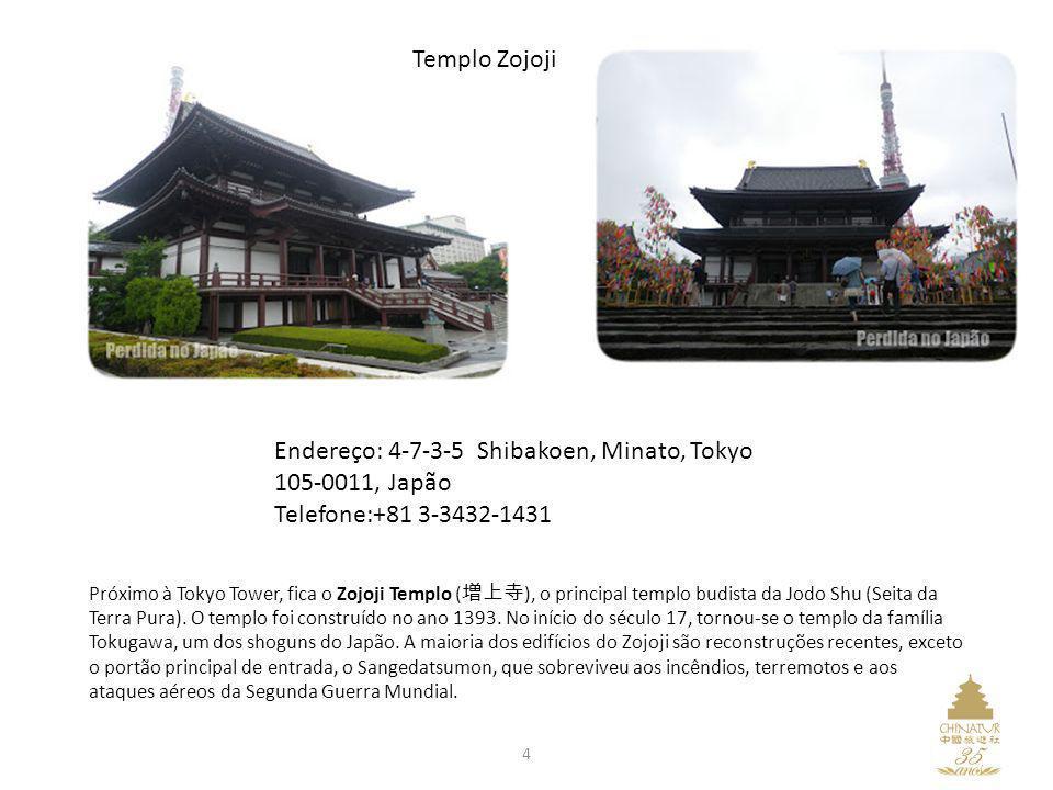 4 Próximo à Tokyo Tower, fica o Zojoji Templo ( ), o principal templo budista da Jodo Shu (Seita da Terra Pura). O templo foi construído no ano 1393.