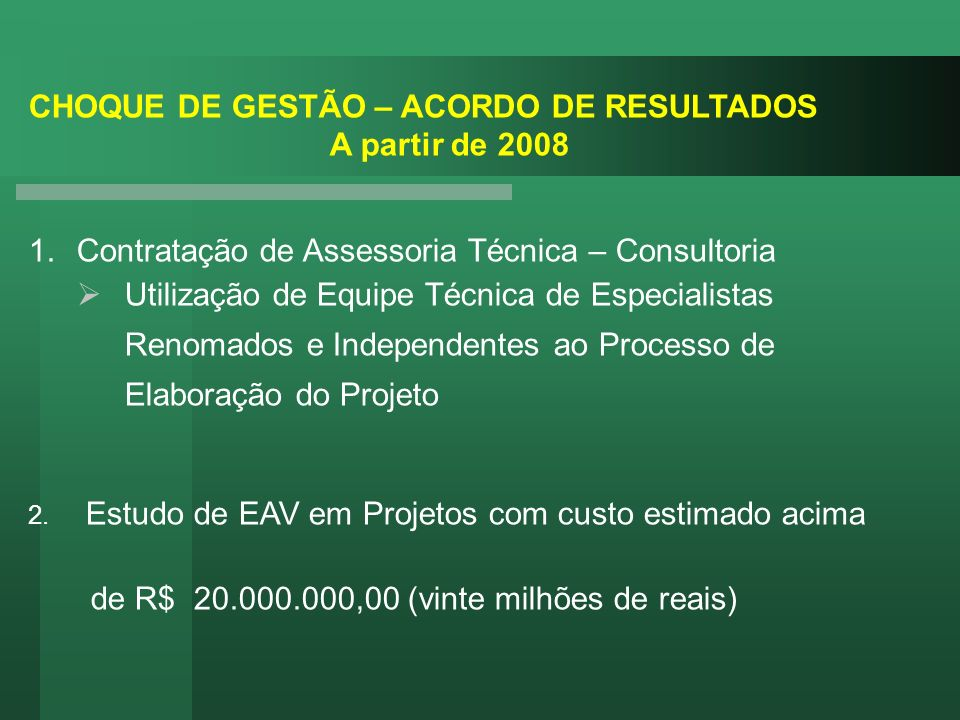 CHOQUE DE GESTÃO – ACORDO DE RESULTADOS A partir de 2008 1.Contratação de Assessoria Técnica – Consultoria Utilização de Equipe Técnica de Especialist
