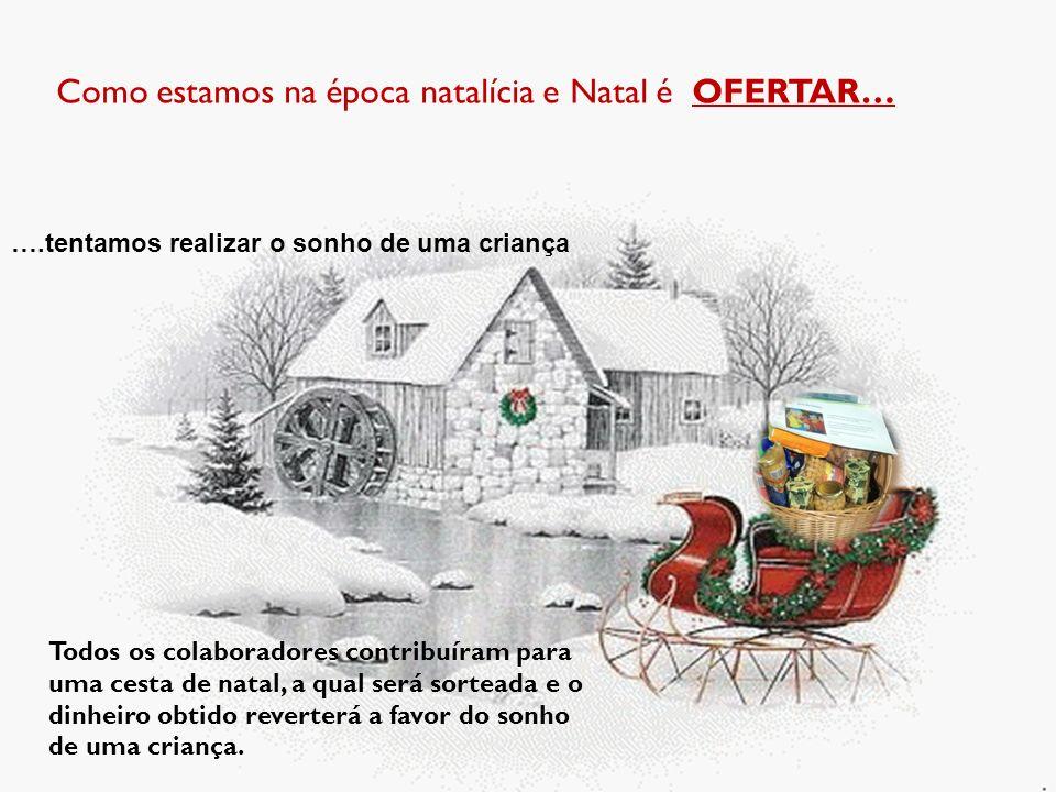 Como estamos na época natalícia e Natal é OFERTAR… Todos os colaboradores contribuíram para uma cesta de natal, a qual será sorteada e o dinheiro obtido reverterá a favor do sonho de uma criança.