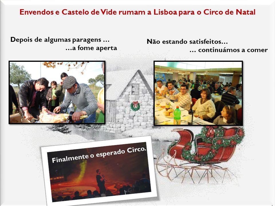 Envendos e Castelo de Vide rumam a Lisboa para o Circo de Natal Depois de algumas paragens … …a fome aperta Não estando satisfeitos… … continuámos a comer Finalmente o esperado Circo.