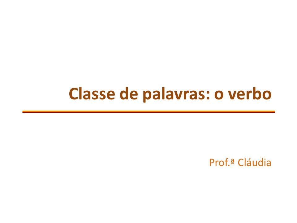 Classe de palavras: o verbo Prof.ª Cláudia