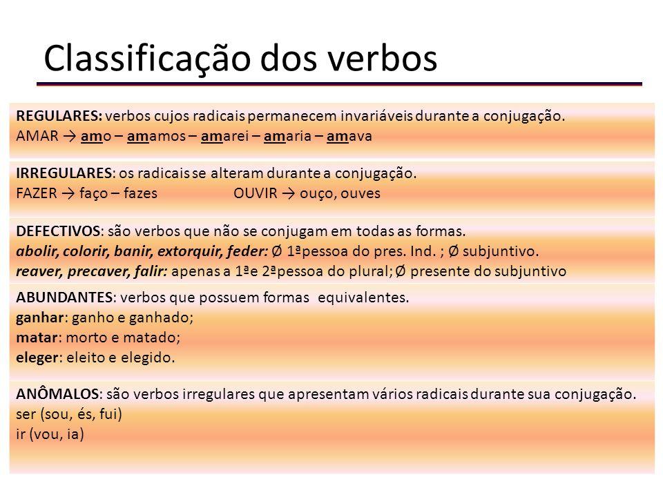 Classificação dos verbos REGULARES: verbos cujos radicais permanecem invariáveis durante a conjugação.