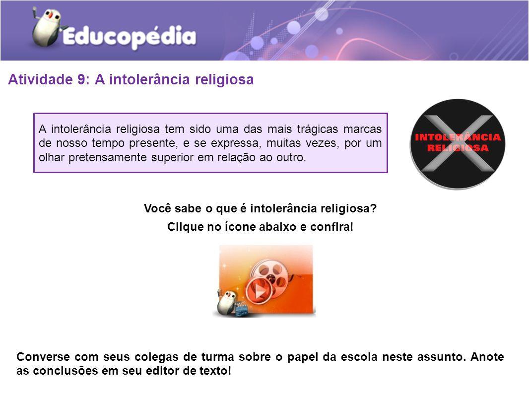 Atividade 9: A intolerância religiosa Converse com seus colegas de turma sobre o papel da escola neste assunto. Anote as conclusões em seu editor de t