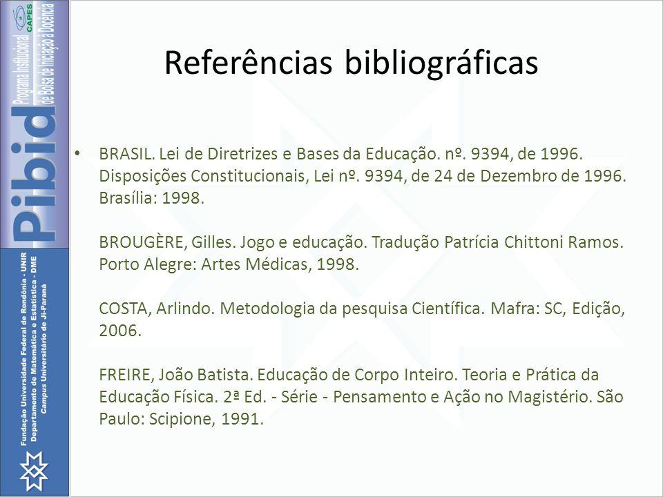 Referências bibliográficas BRASIL. Lei de Diretrizes e Bases da Educação. nº. 9394, de 1996. Disposições Constitucionais, Lei nº. 9394, de 24 de Dezem