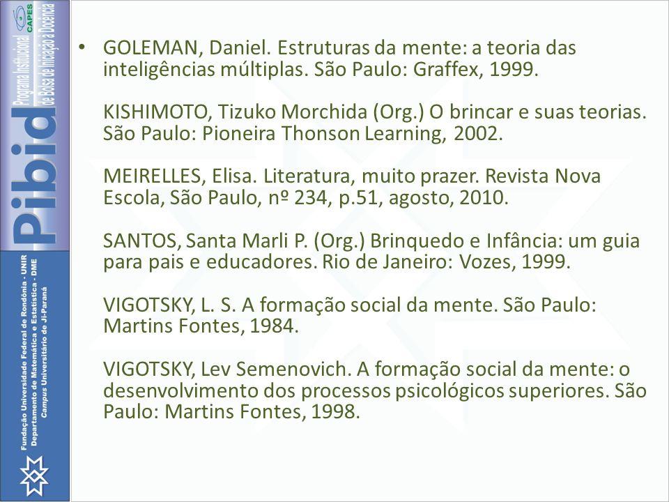 GOLEMAN, Daniel. Estruturas da mente: a teoria das inteligências múltiplas. São Paulo: Graffex, 1999. KISHIMOTO, Tizuko Morchida (Org.) O brincar e su
