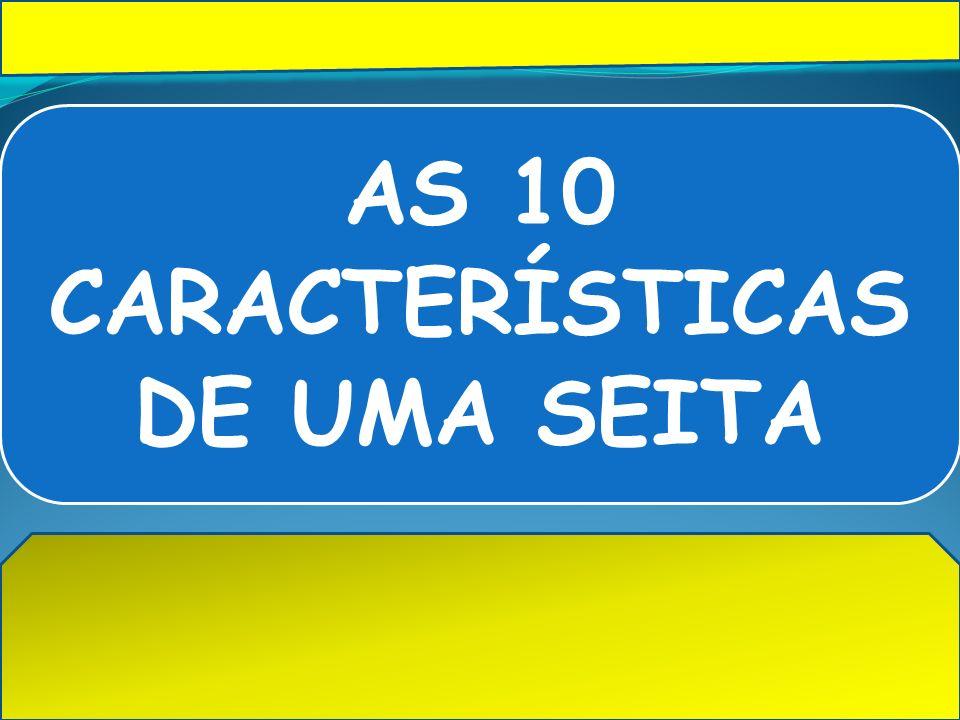AS 10 CARACTERÍSTICAS DE UMA SEITA