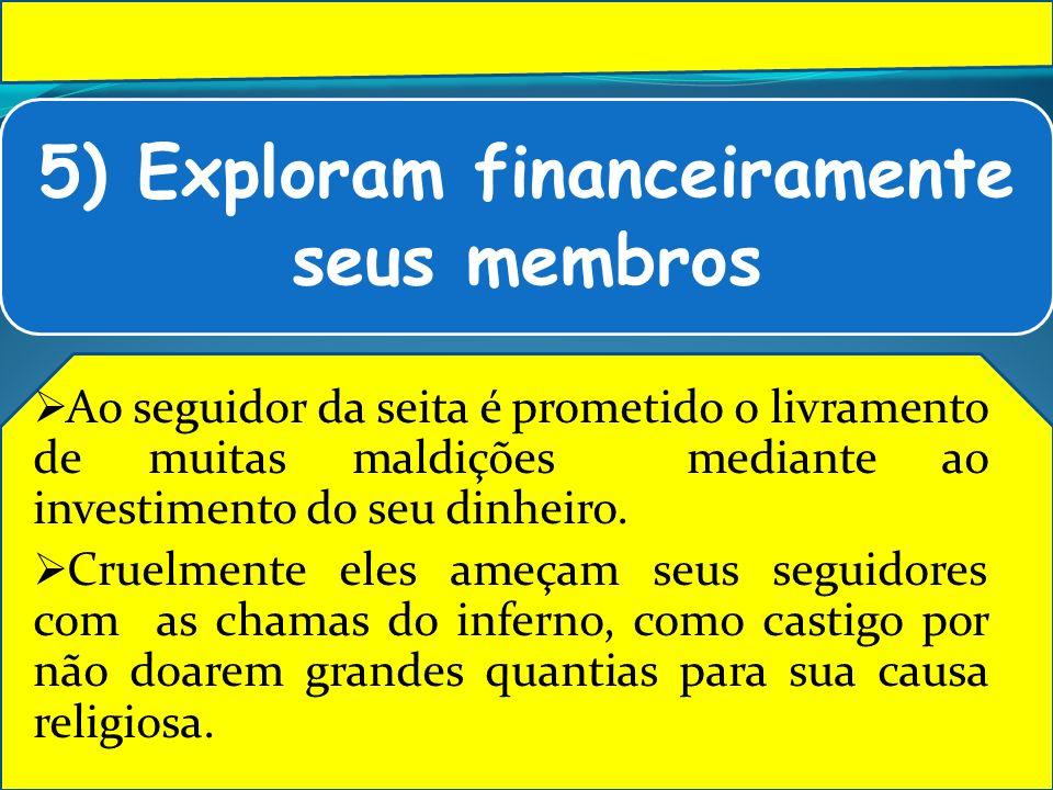 5) Exploram financeiramente seus membros Ao seguidor da seita é prometido o livramento de muitas maldições mediante ao investimento do seu dinheiro. C
