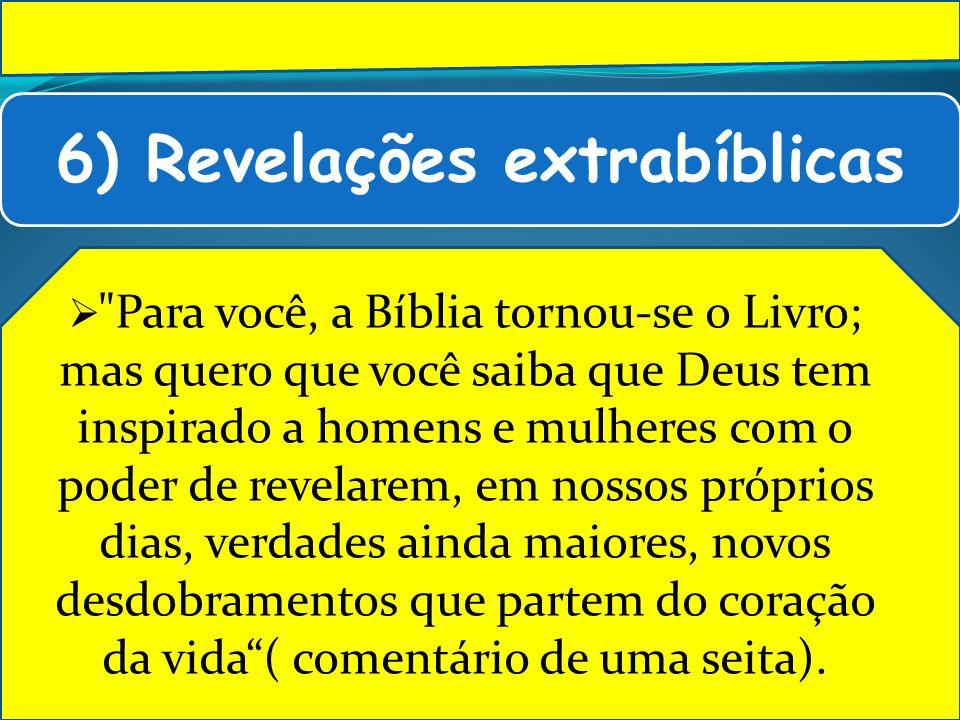 6) Revelações extrabíblicas